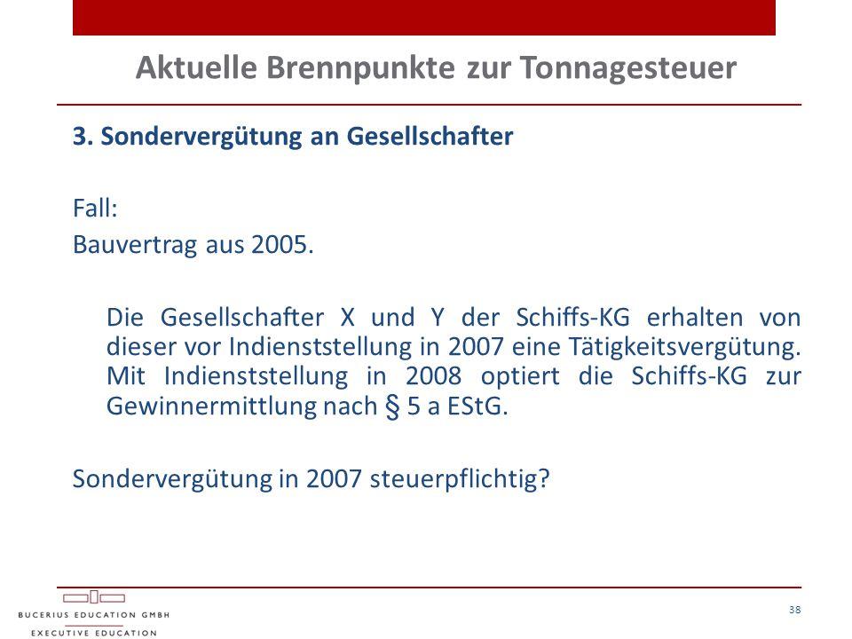 Aktuelle Brennpunkte zur Tonnagesteuer 3. Sondervergütung an Gesellschafter Fall: Bauvertrag aus 2005. Die Gesellschafter X und Y der Schiffs-KG erhal
