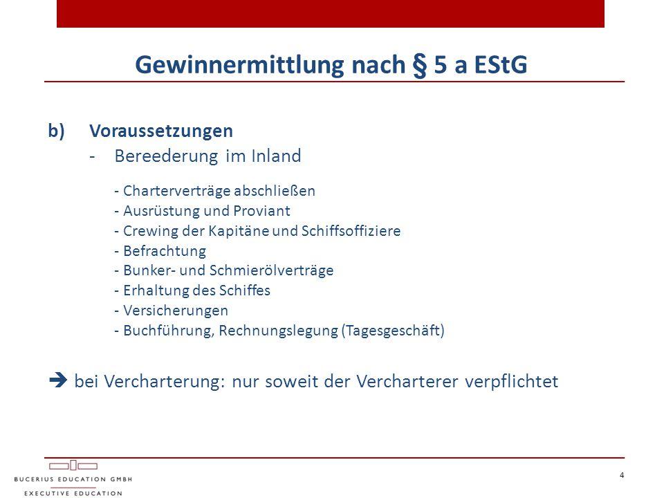 4 Gewinnermittlung nach § 5 a EStG b)Voraussetzungen - Bereederung im Inland - Charterverträge abschließen - Ausrüstung und Proviant - Crewing der Kap