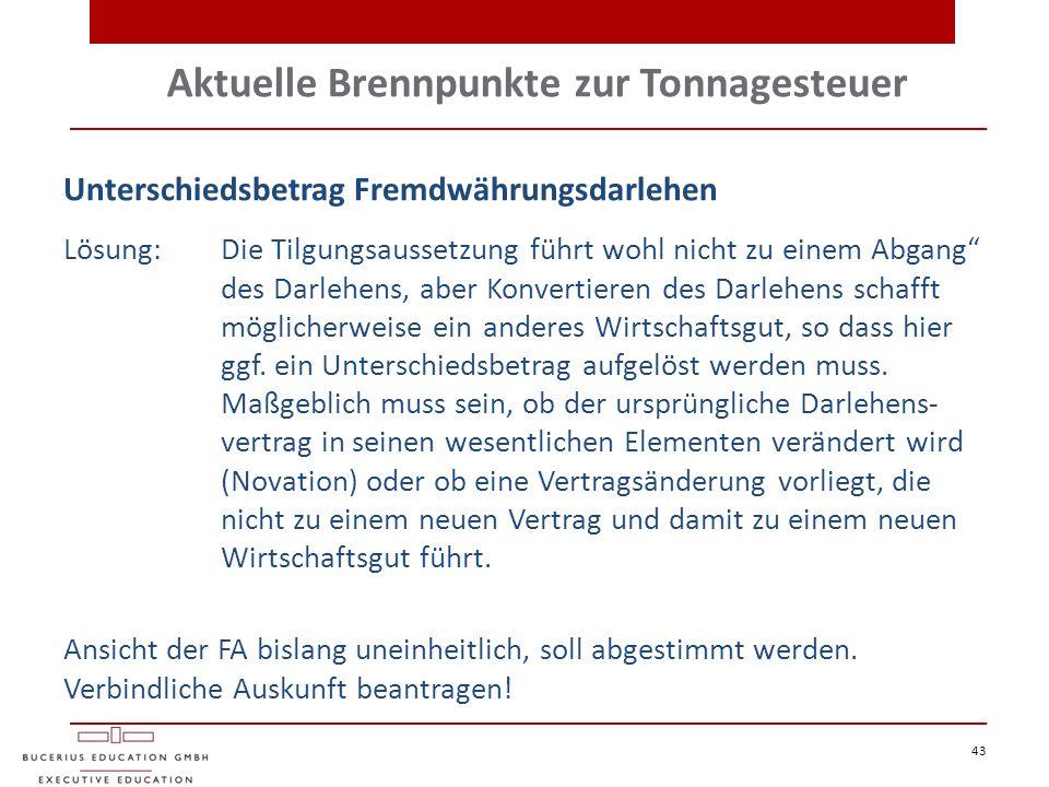 """Aktuelle Brennpunkte zur Tonnagesteuer 43 Unterschiedsbetrag Fremdwährungsdarlehen Lösung: Die Tilgungsaussetzung führt wohl nicht zu einem Abgang"""" de"""