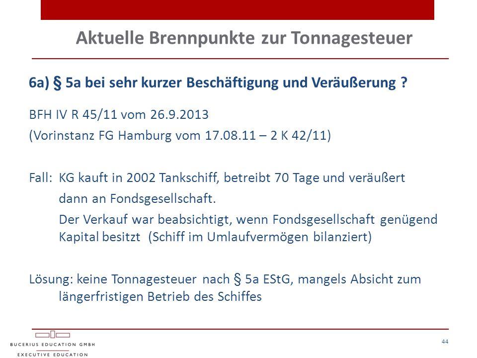 Aktuelle Brennpunkte zur Tonnagesteuer 44 6a) § 5a bei sehr kurzer Beschäftigung und Veräußerung ? BFH IV R 45/11 vom 26.9.2013 (Vorinstanz FG Hamburg