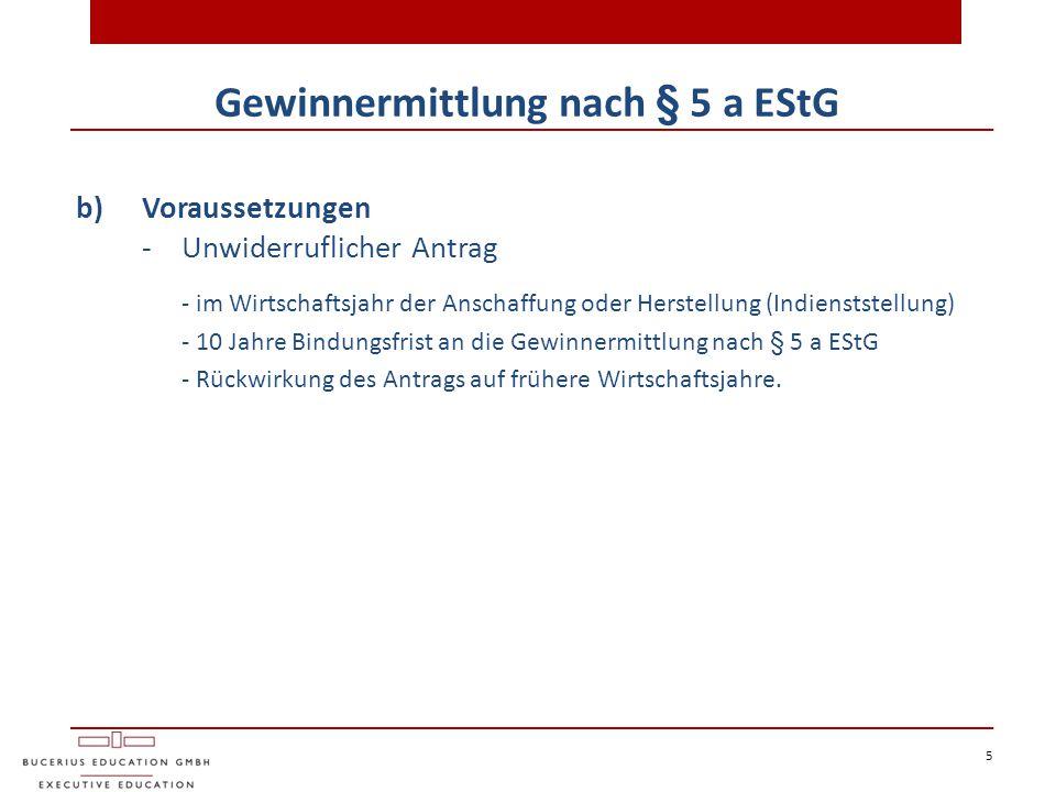 5 Gewinnermittlung nach § 5 a EStG b)Voraussetzungen - Unwiderruflicher Antrag - im Wirtschaftsjahr der Anschaffung oder Herstellung (Indienststellung