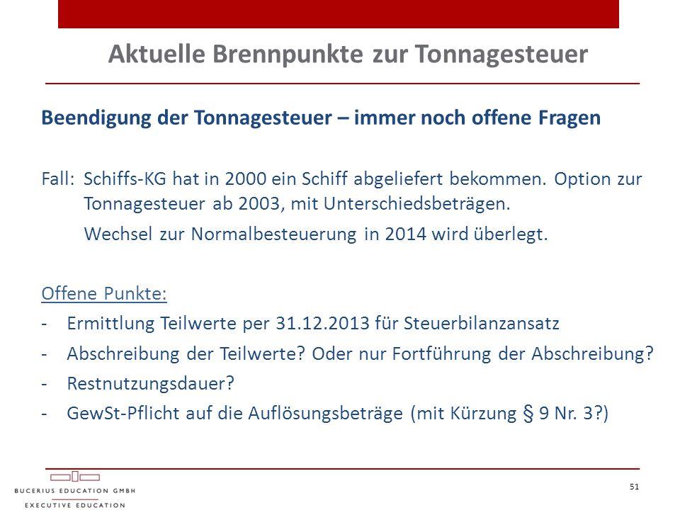 51 Beendigung der Tonnagesteuer – immer noch offene Fragen Fall: Schiffs-KG hat in 2000 ein Schiff abgeliefert bekommen. Option zur Tonnagesteuer ab 2