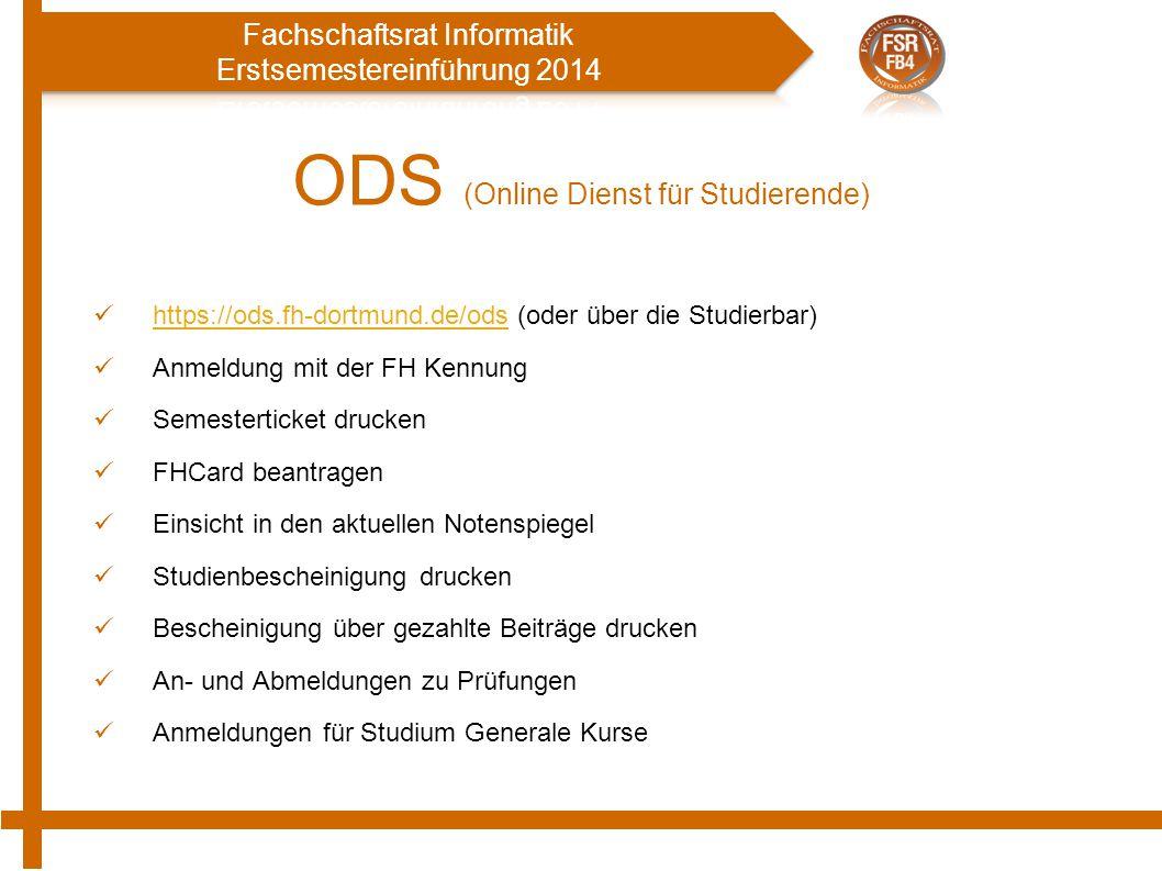 ODS (Online Dienst für Studierende) https://ods.fh-dortmund.de/ods (oder über die Studierbar) https://ods.fh-dortmund.de/ods Anmeldung mit der FH Kenn