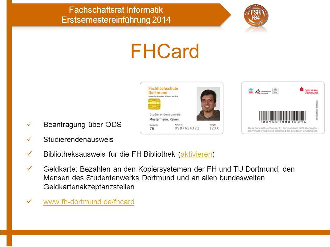 FHCard Beantragung über ODS Studierendenausweis Bibliotheksausweis für die FH Bibliothek (aktivieren)aktivieren Geldkarte: Bezahlen an den Kopiersystemen der FH und TU Dortmund, den Mensen des Studentenwerks Dortmund und an allen bundesweiten Geldkartenakzeptanzstellen www.fh-dortmund.de/fhcard