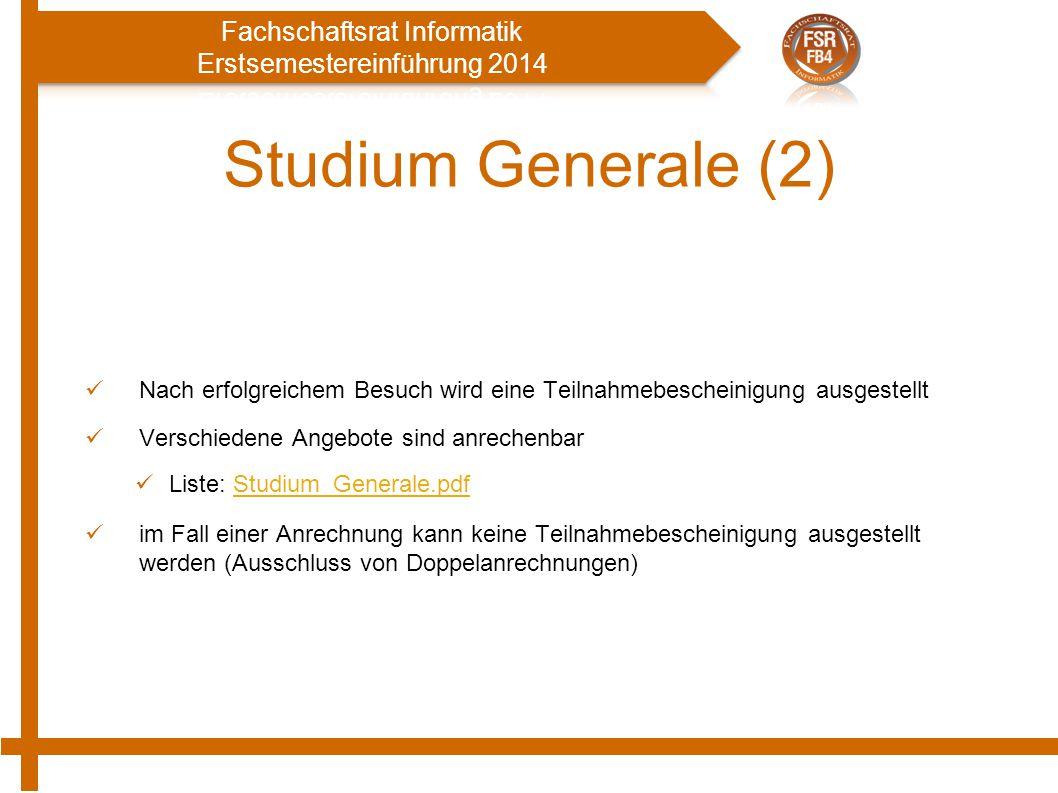Studium Generale (2) Nach erfolgreichem Besuch wird eine Teilnahmebescheinigung ausgestellt Verschiedene Angebote sind anrechenbar Liste: Studium_Gene