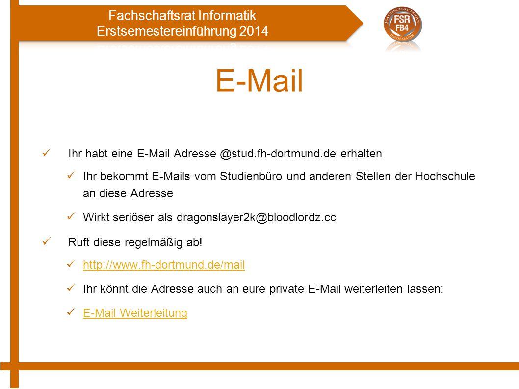 E-Mail Ihr habt eine E-Mail Adresse @stud.fh-dortmund.de erhalten Ihr bekommt E-Mails vom Studienbüro und anderen Stellen der Hochschule an diese Adresse Wirkt seriöser als dragonslayer2k@bloodlordz.cc Ruft diese regelmäßig ab.