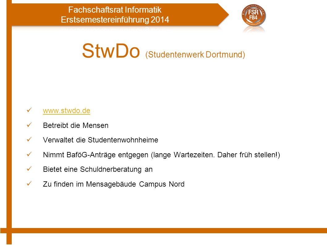 StwDo (Studentenwerk Dortmund) www.stwdo.de Betreibt die Mensen Verwaltet die Studentenwohnheime Nimmt BaföG-Anträge entgegen (lange Wartezeiten. Dahe