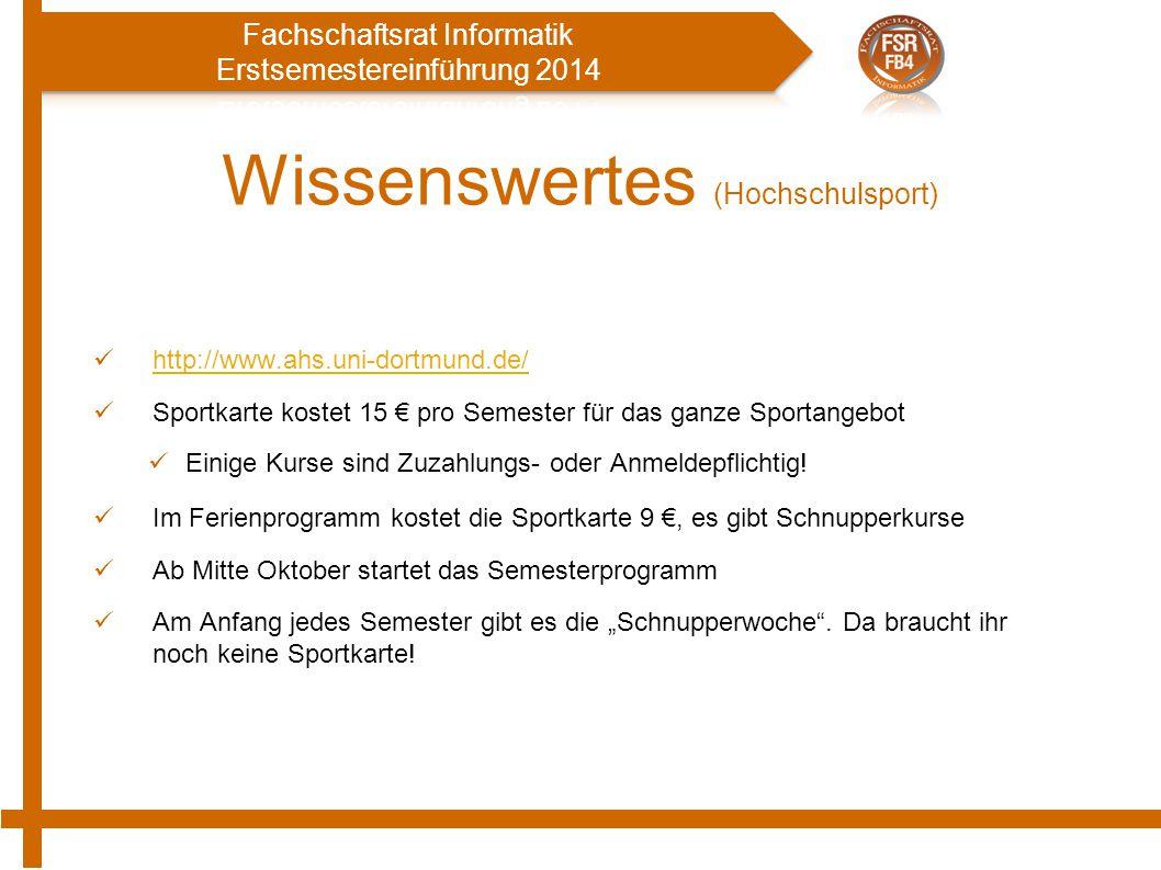 Wissenswertes (Hochschulsport) http://www.ahs.uni-dortmund.de/ Sportkarte kostet 15 € pro Semester für das ganze Sportangebot Einige Kurse sind Zuzahlungs- oder Anmeldepflichtig.