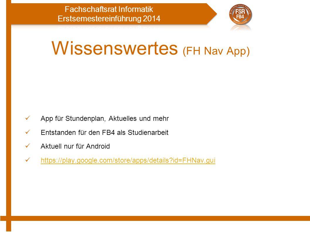 Wissenswertes (FH Nav App) App für Stundenplan, Aktuelles und mehr Entstanden für den FB4 als Studienarbeit Aktuell nur für Android https://play.google.com/store/apps/details?id=FHNav.gui