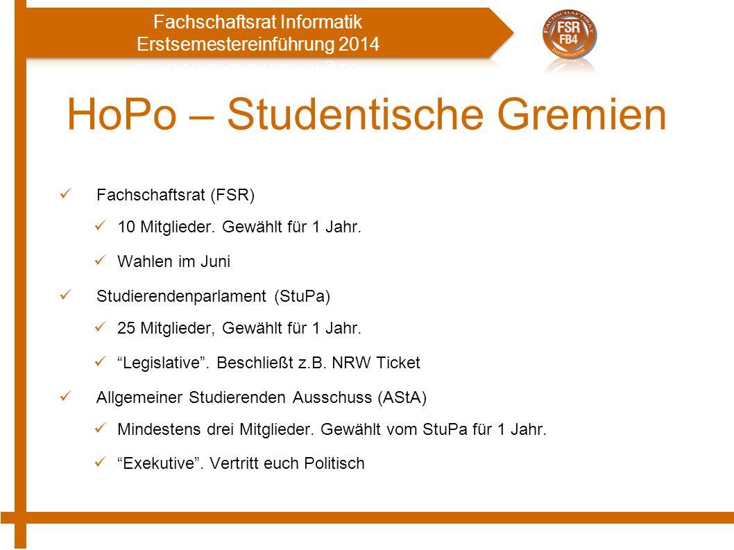 HoPo – Studentische Gremien Fachschaftsrat (FSR) 10 Mitglieder. Gewählt für 1 Jahr. Wahlen im Juni Studierendenparlament (StuPa) 25 Mitglieder, Gewähl