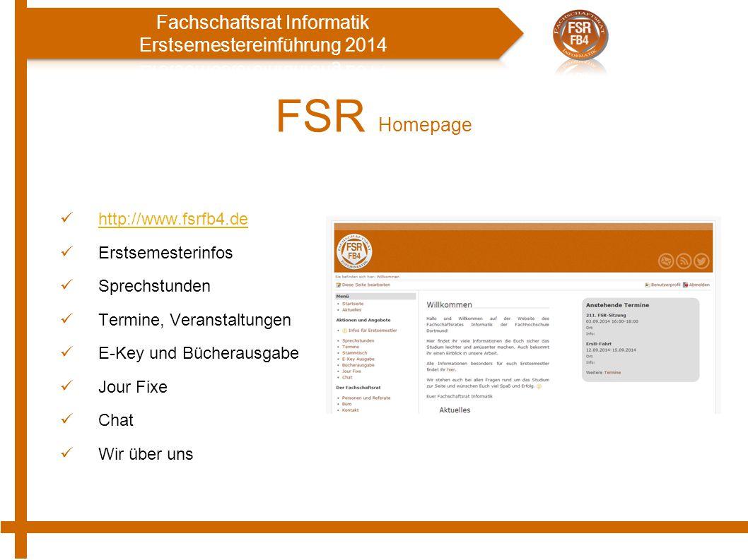 FSR Homepage http://www.fsrfb4.de Erstsemesterinfos Sprechstunden Termine, Veranstaltungen E-Key und Bücherausgabe Jour Fixe Chat Wir über uns