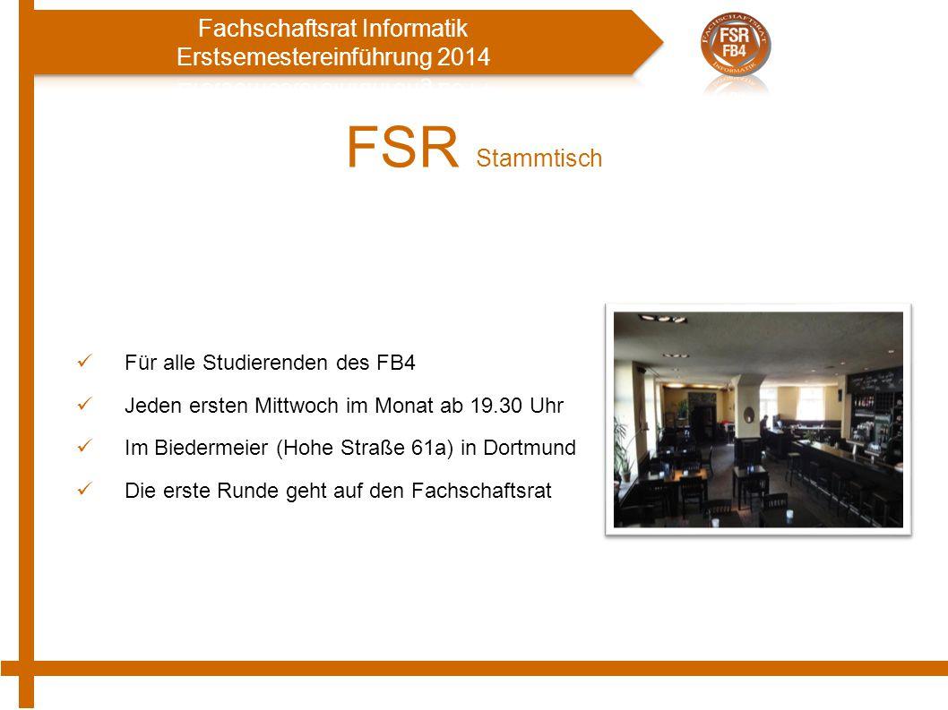 FSR Stammtisch Für alle Studierenden des FB4 Jeden ersten Mittwoch im Monat ab 19.30 Uhr Im Biedermeier (Hohe Straße 61a) in Dortmund Die erste Runde geht auf den Fachschaftsrat