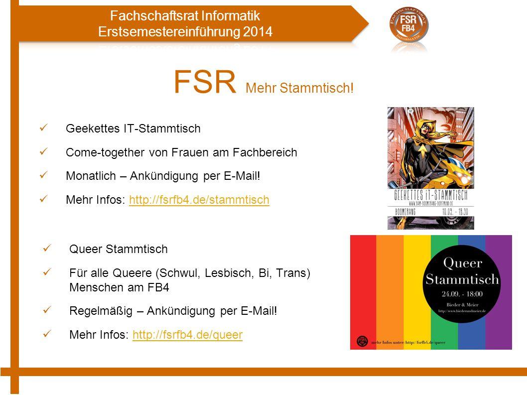 FSR Mehr Stammtisch! Geekettes IT-Stammtisch Come-together von Frauen am Fachbereich Monatlich – Ankündigung per E-Mail! Mehr Infos: http://fsrfb4.de/