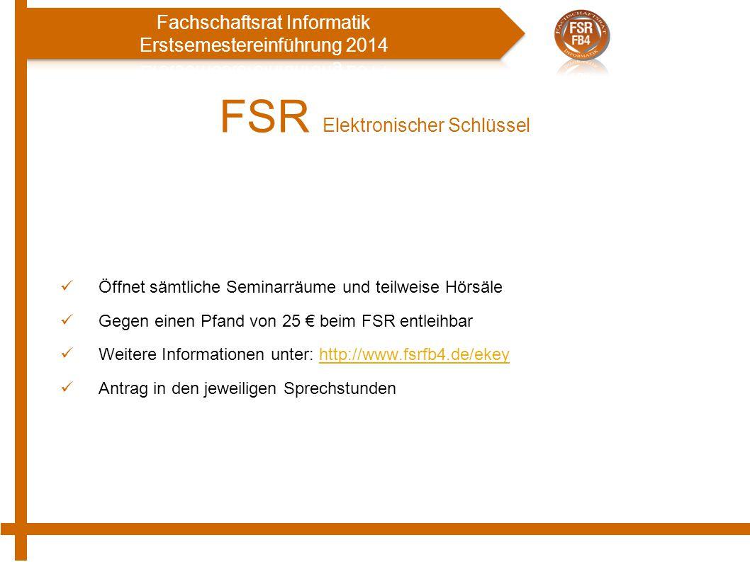 FSR Elektronischer Schlüssel Öffnet sämtliche Seminarräume und teilweise Hörsäle Gegen einen Pfand von 25 € beim FSR entleihbar Weitere Informationen unter: http://www.fsrfb4.de/ekeyhttp://www.fsrfb4.de/ekey Antrag in den jeweiligen Sprechstunden