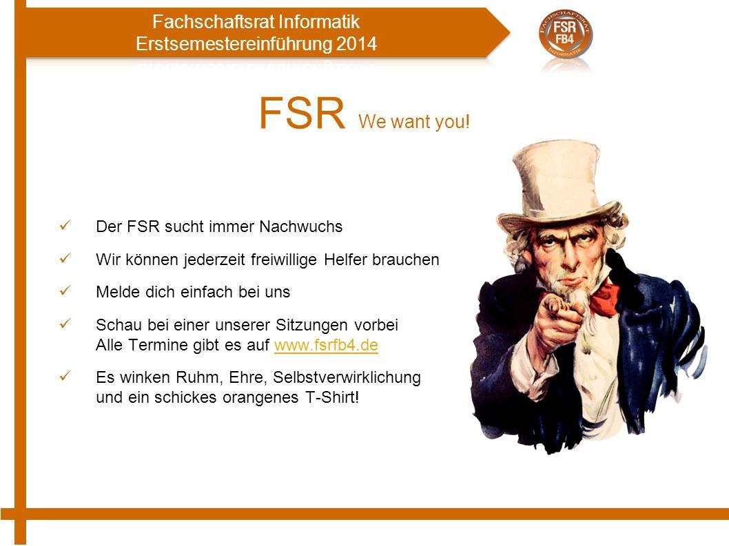FSR We want you! Der FSR sucht immer Nachwuchs Wir können jederzeit freiwillige Helfer brauchen Melde dich einfach bei uns Schau bei einer unserer Sit
