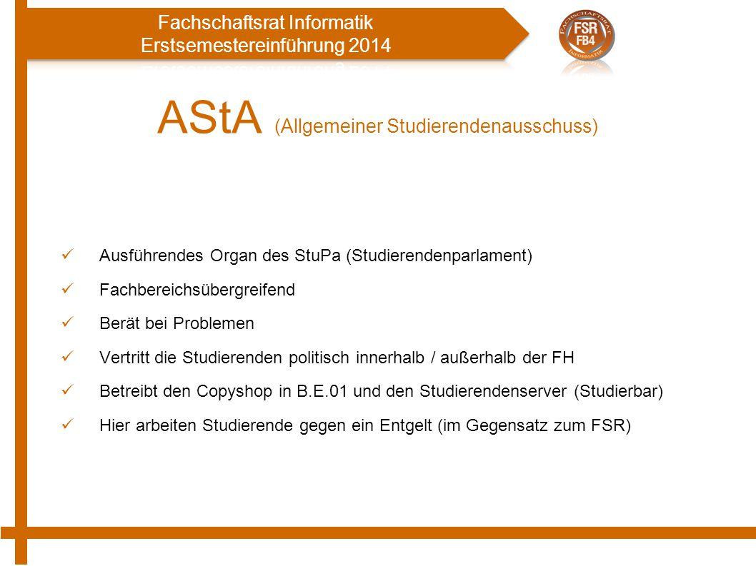 AStA (Allgemeiner Studierendenausschuss) Ausführendes Organ des StuPa (Studierendenparlament) Fachbereichsübergreifend Berät bei Problemen Vertritt di