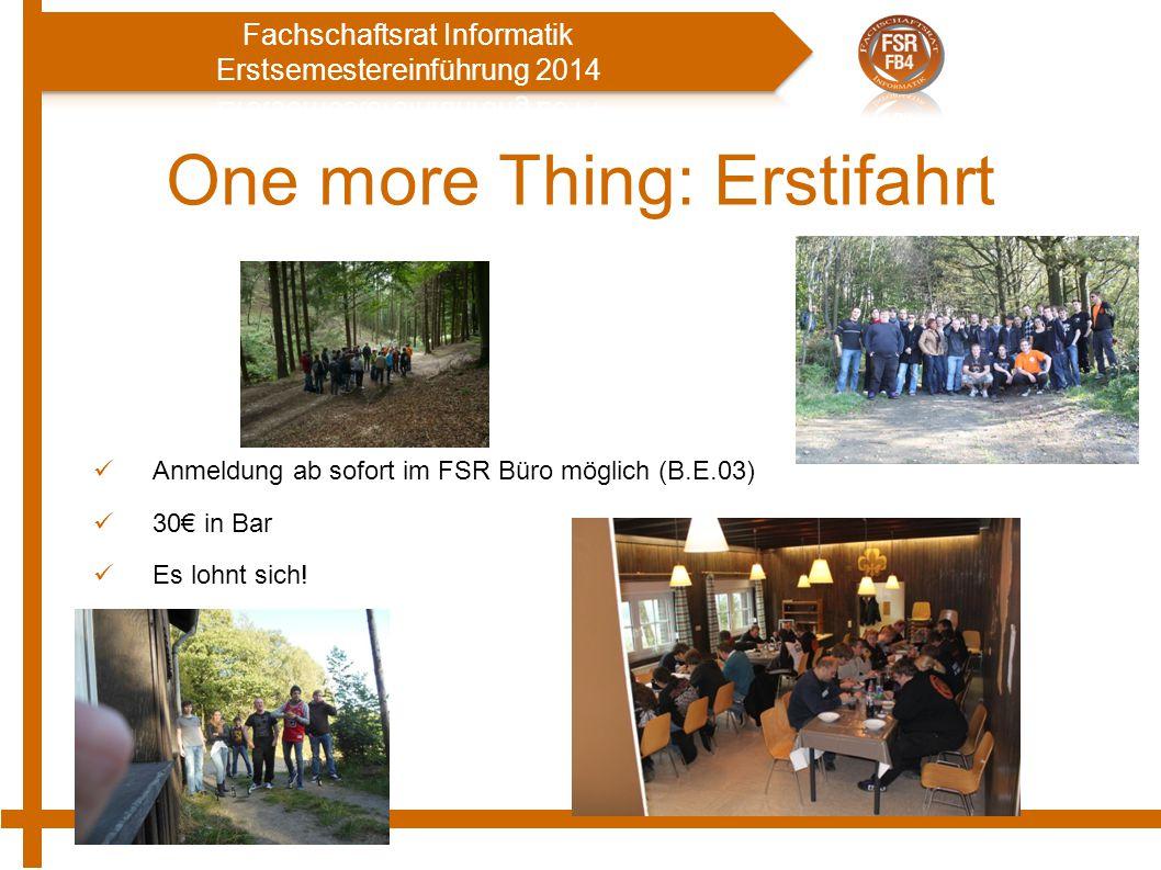 One more Thing: Erstifahrt Anmeldung ab sofort im FSR Büro möglich (B.E.03) 30€ in Bar Es lohnt sich!