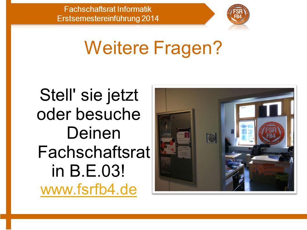 Weitere Fragen? Stell' sie jetzt oder besuche Deinen Fachschaftsrat in B.E.03! www.fsrfb4.de