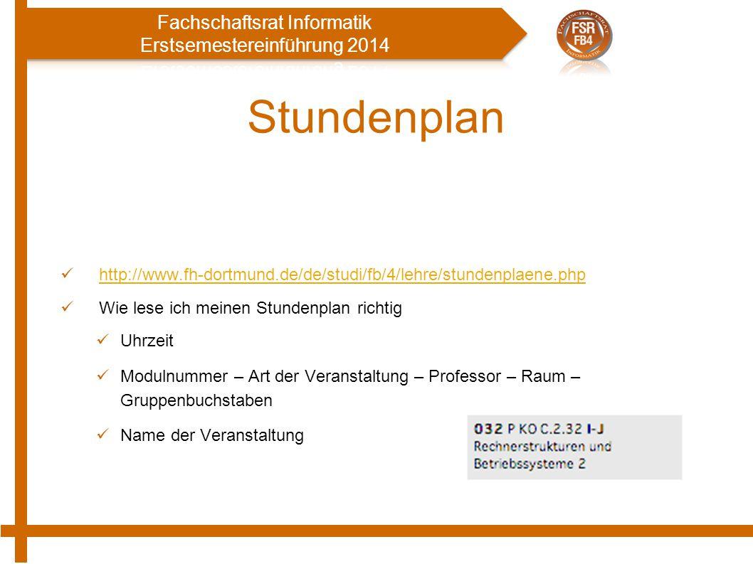 Stundenplan http://www.fh-dortmund.de/de/studi/fb/4/lehre/stundenplaene.php Wie lese ich meinen Stundenplan richtig Uhrzeit Modulnummer – Art der Veranstaltung – Professor – Raum – Gruppenbuchstaben Name der Veranstaltung