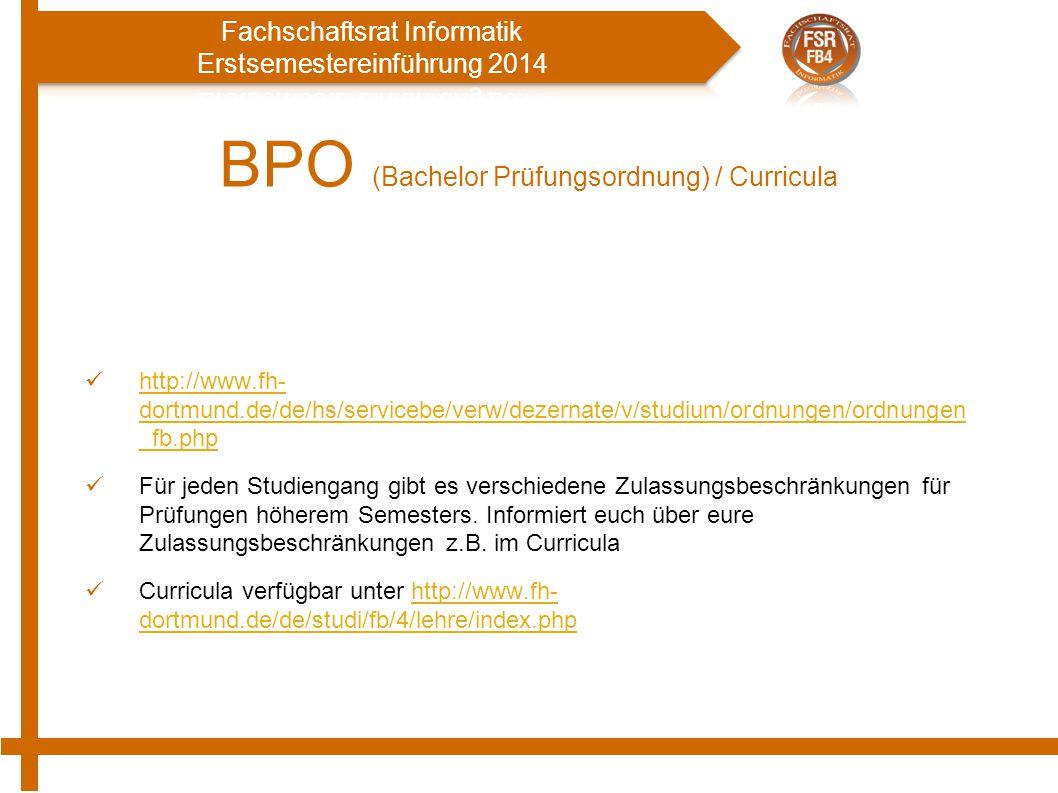 BPO (Bachelor Prüfungsordnung) / Curricula http://www.fh- dortmund.de/de/hs/servicebe/verw/dezernate/v/studium/ordnungen/ordnungen _fb.php http://www.fh- dortmund.de/de/hs/servicebe/verw/dezernate/v/studium/ordnungen/ordnungen _fb.php Für jeden Studiengang gibt es verschiedene Zulassungsbeschränkungen für Prüfungen höherem Semesters.