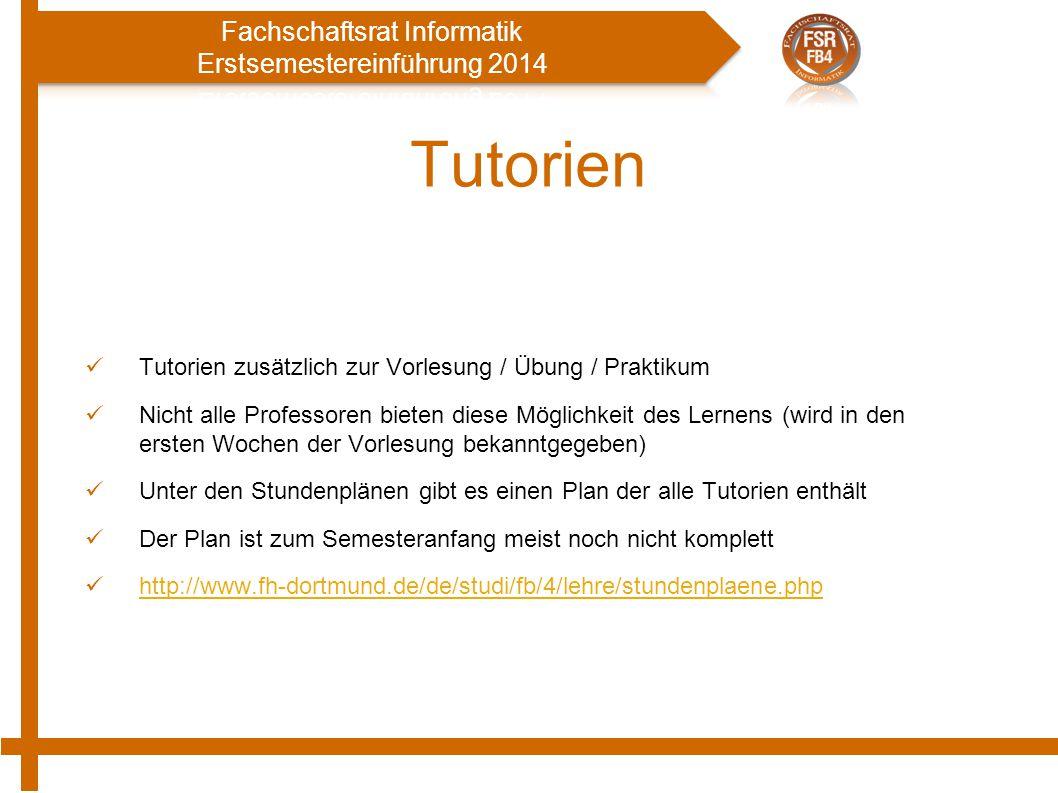 Tutorien Tutorien zusätzlich zur Vorlesung / Übung / Praktikum Nicht alle Professoren bieten diese Möglichkeit des Lernens (wird in den ersten Wochen der Vorlesung bekanntgegeben) Unter den Stundenplänen gibt es einen Plan der alle Tutorien enthält Der Plan ist zum Semesteranfang meist noch nicht komplett http://www.fh-dortmund.de/de/studi/fb/4/lehre/stundenplaene.php