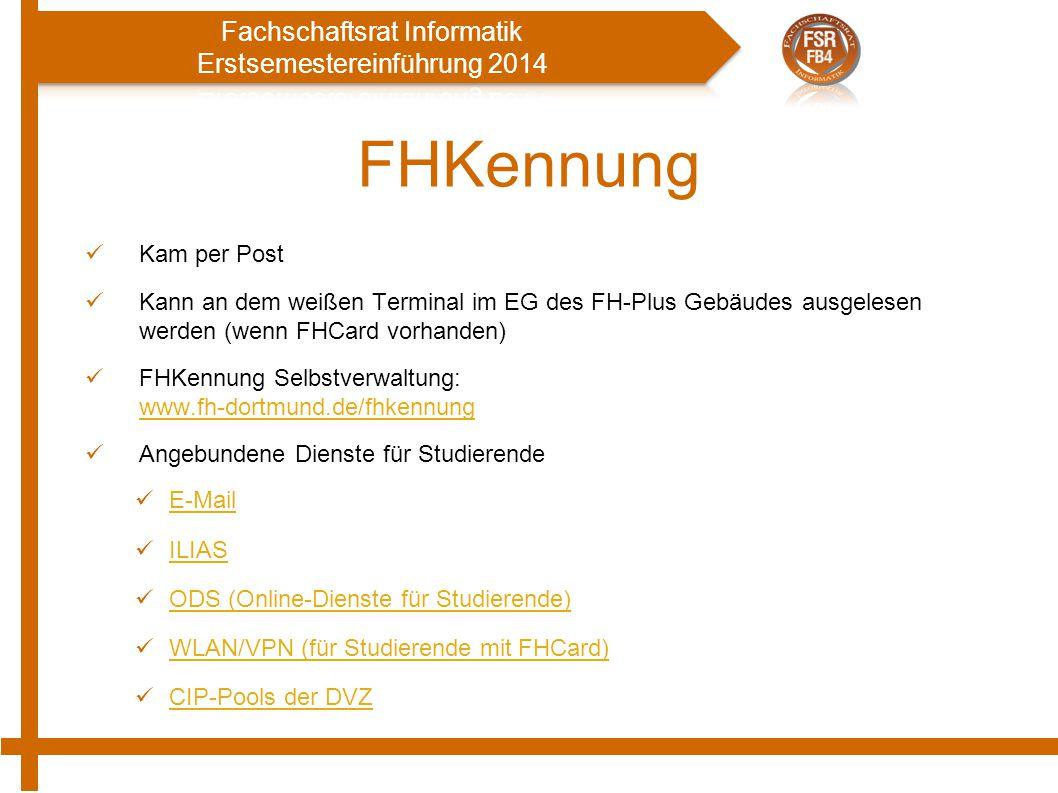 FHKennung Kam per Post Kann an dem weißen Terminal im EG des FH-Plus Gebäudes ausgelesen werden (wenn FHCard vorhanden) FHKennung Selbstverwaltung: www.fh-dortmund.de/fhkennung www.fh-dortmund.de/fhkennung Angebundene Dienste für Studierende E-Mail ILIAS ODS (Online-Dienste für Studierende) WLAN/VPN (für Studierende mit FHCard) CIP-Pools der DVZ