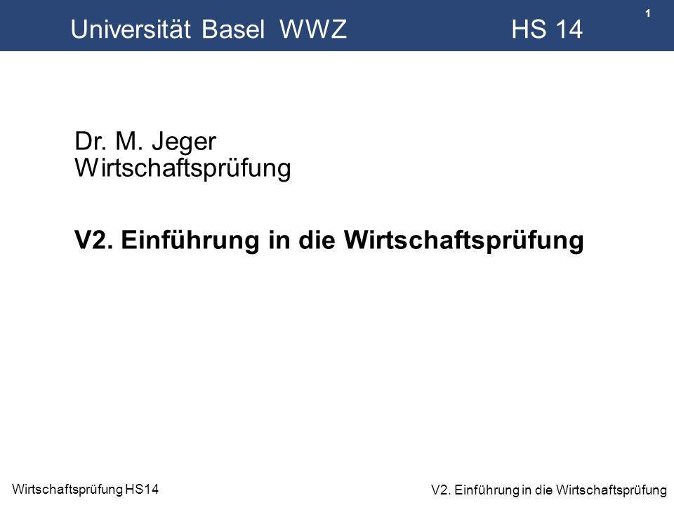 1 Wirtschaftsprüfung HS14 V2. Einführung in die Wirtschaftsprüfung Universität Basel WWZ HS 14 Dr. M. Jeger Wirtschaftsprüfung V2. Einführung in die W