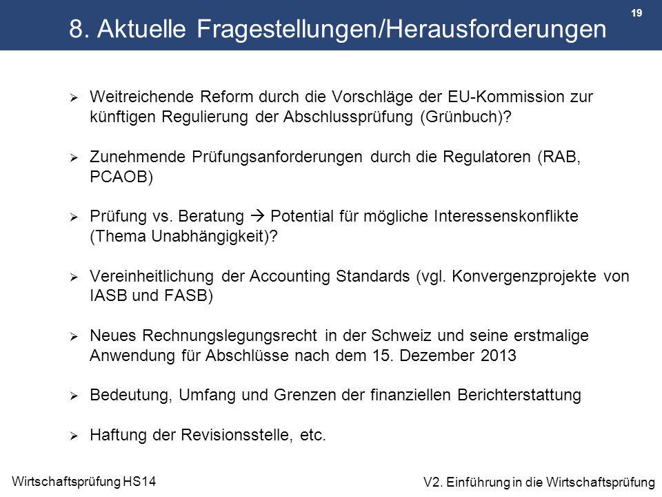 19 Wirtschaftsprüfung HS14 V2. Einführung in die Wirtschaftsprüfung 8. Aktuelle Fragestellungen/Herausforderungen  Weitreichende Reform durch die Vor