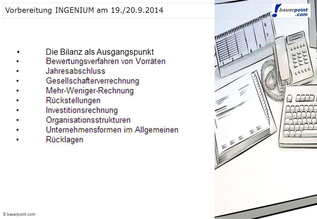 © bauerpoint.com © bauerpoint.com Vorbereitung INGENIUM am 19./20.9.2014 Die Bilanz als Ausgangspunkt