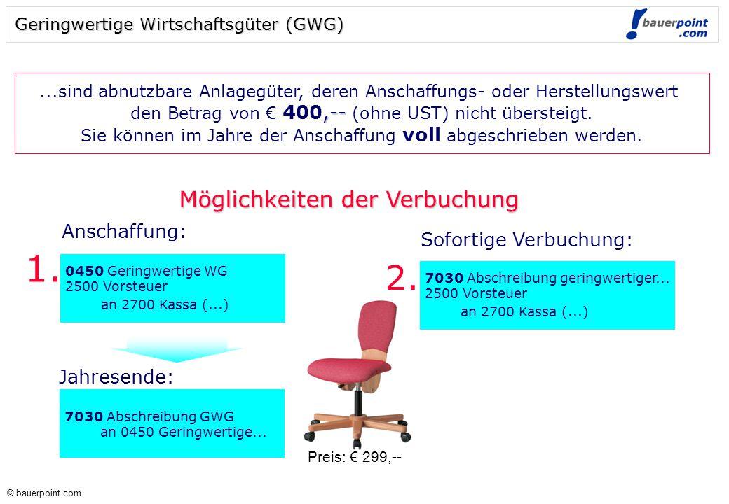 © bauerpoint.com © bauerpoint.com Geringwertige Wirtschaftsgüter (GWG)...sind abnutzbare Anlagegüter, deren Anschaffungs- oder Herstellungswert,-- den Betrag von € 400,-- (ohne UST) nicht übersteigt.