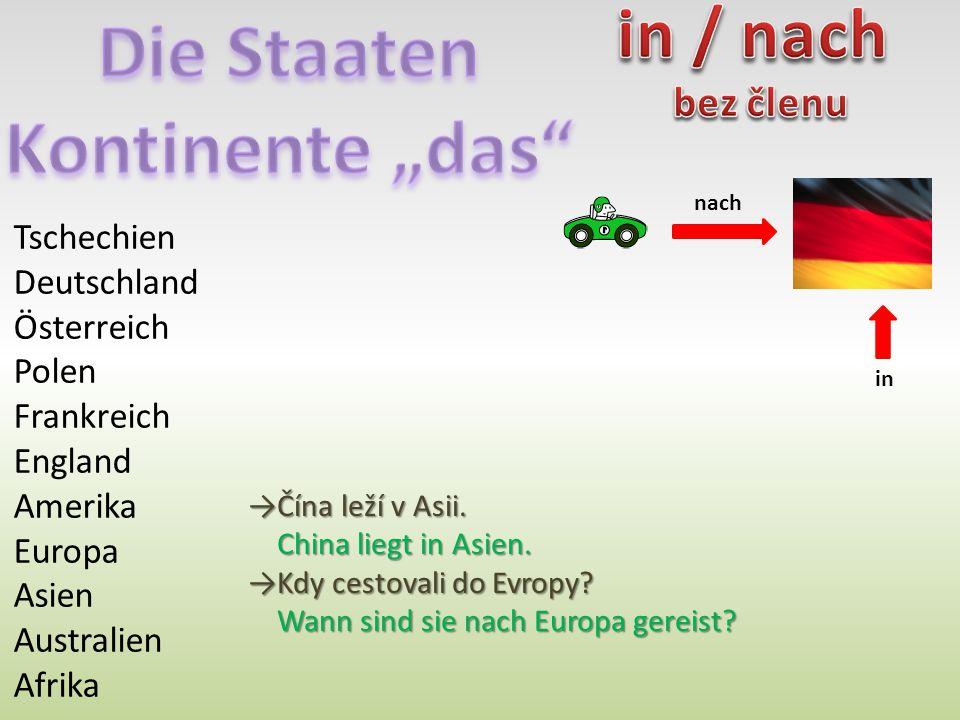 nach in Tschechien Deutschland Österreich Polen Frankreich England Amerika Europa Asien Australien Afrika →Čína leží v Asii.