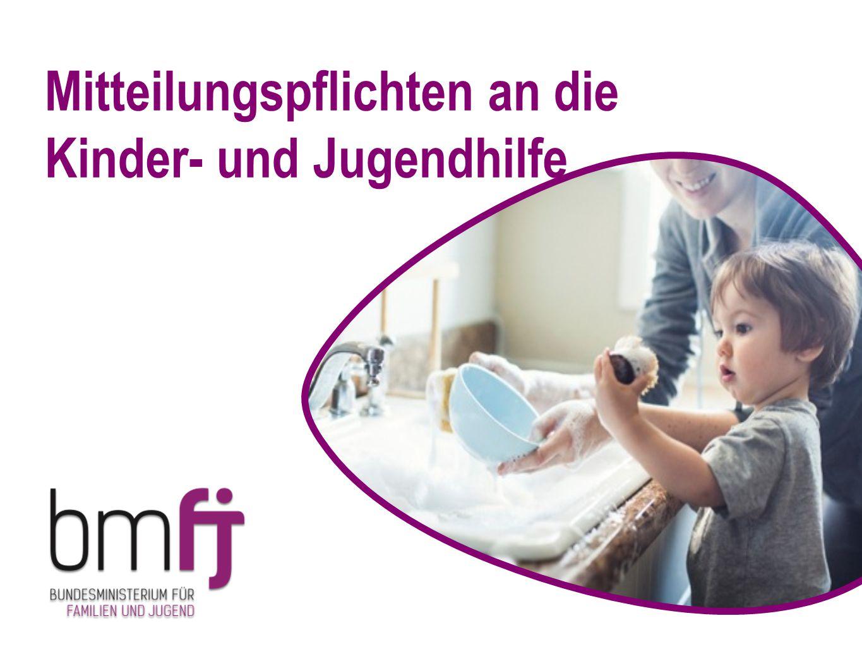 Ziel der Mitteilungspflicht Aufdeckung von Kindeswohlgefährdungen durch Einbeziehung des Wissens von Berufsgruppen und Institutionen, die mit Kindern und Jugendlichen arbeiten Gewährleistung des Kinderschutzes und Gewährung von Hilfen für betroffene Familien