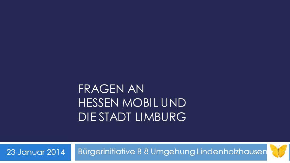 FRAGEN AN HESSEN MOBIL UND DIE STADT LIMBURG Bürgerinitiative B 8 Umgehung Lindenholzhausen 23 Januar 2014