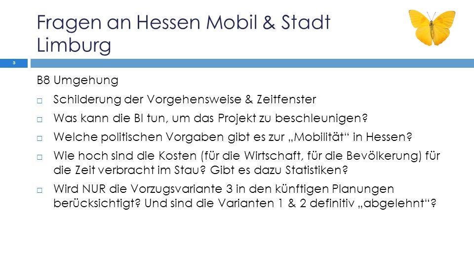 Fragen an Hessen Mobil & Stadt Limburg B8 Umgehung  Schilderung der Vorgehensweise & Zeitfenster  Was kann die BI tun, um das Projekt zu beschleunigen.