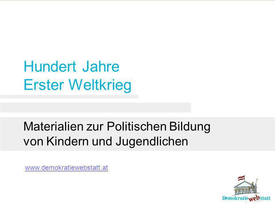 Hundert Jahre Erster Weltkrieg Materialien zur Politischen Bildung von Kindern und Jugendlichen www.demokratiewebstatt.at