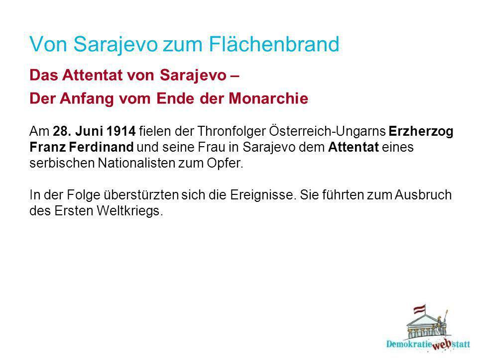 Von Sarajevo zum Flächenbrand Das Attentat von Sarajevo – Der Anfang vom Ende der Monarchie Am 28.