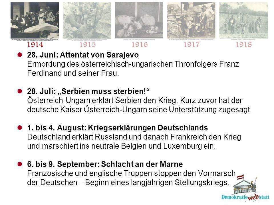 """28. Juni: Attentat von Sarajevo Ermordung des österreichisch-ungarischen Thronfolgers Franz Ferdinand und seiner Frau. 28. Juli: """"Serbien muss sterbie"""
