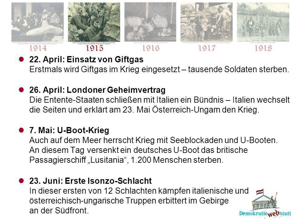 22. April: Einsatz von Giftgas Erstmals wird Giftgas im Krieg eingesetzt – tausende Soldaten sterben. 26. April: Londoner Geheimvertrag Die Entente-St