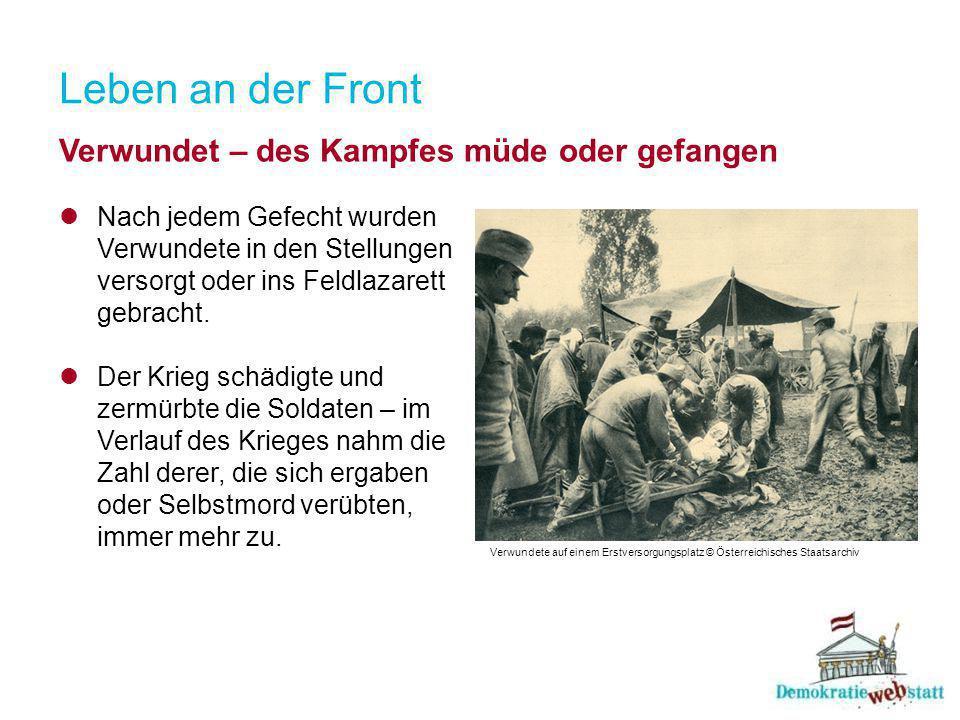 Leben an der Front Verwundet – des Kampfes müde oder gefangen Nach jedem Gefecht wurden Verwundete in den Stellungen versorgt oder ins Feldlazarett gebracht.