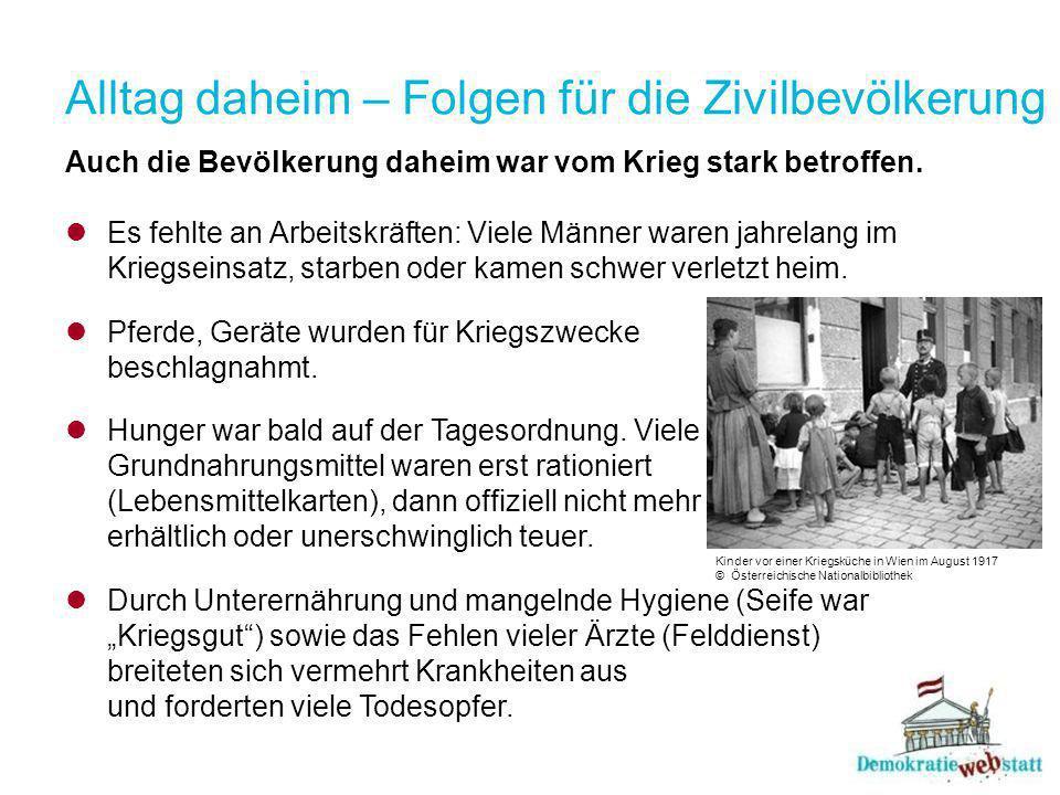 Alltag daheim – Folgen für die Zivilbevölkerung Auch die Bevölkerung daheim war vom Krieg stark betroffen.