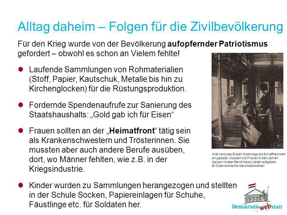 Alltag daheim – Folgen für die Zivilbevölkerung Für den Krieg wurde von der Bevölkerung aufopfernder Patriotismus gefordert – obwohl es schon an Vielem fehlte.