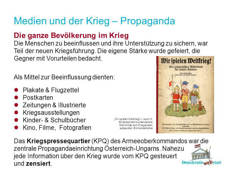 Medien und der Krieg – Propaganda Die ganze Bevölkerung im Krieg Die Menschen zu beeinflussen und ihre Unterstützung zu sichern, war Teil der neuen Kriegsführung.