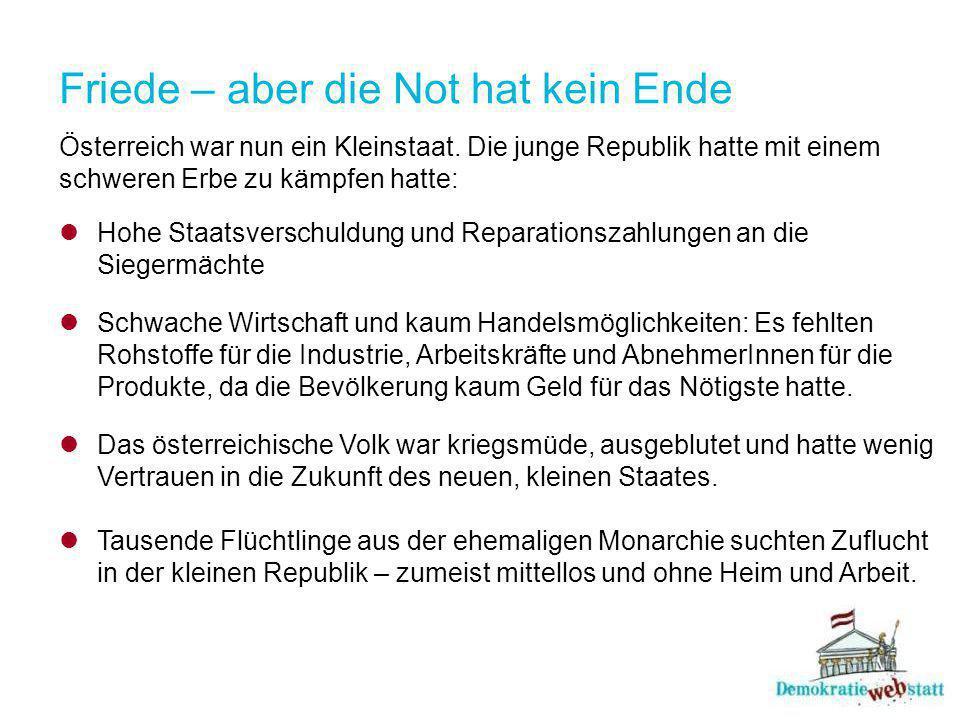 Friede – aber die Not hat kein Ende Österreich war nun ein Kleinstaat.