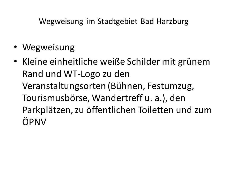 Wegweisung im Stadtgebiet Bad Harzburg Wegweisung Kleine einheitliche weiße Schilder mit grünem Rand und WT-Logo zu den Veranstaltungsorten (Bühnen, Festumzug, Tourismusbörse, Wandertreff u.