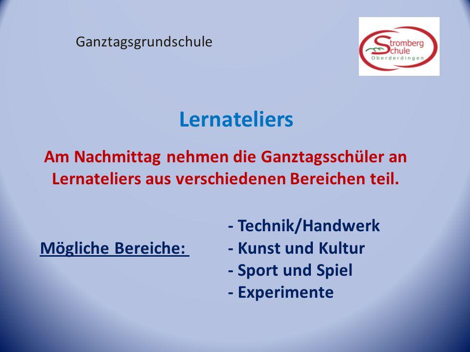 Ganztagsgrundschule Lernateliers - Technik/Handwerk Mögliche Bereiche: - Kunst und Kultur - Sport und Spiel - Experimente Am Nachmittag nehmen die Gan