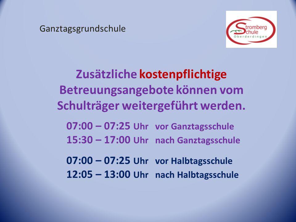 Ganztagsgrundschule Zusätzliche kostenpflichtige Betreuungsangebote können vom Schulträger weitergeführt werden. 07:00 – 07:25 Uhr vor Ganztagsschule