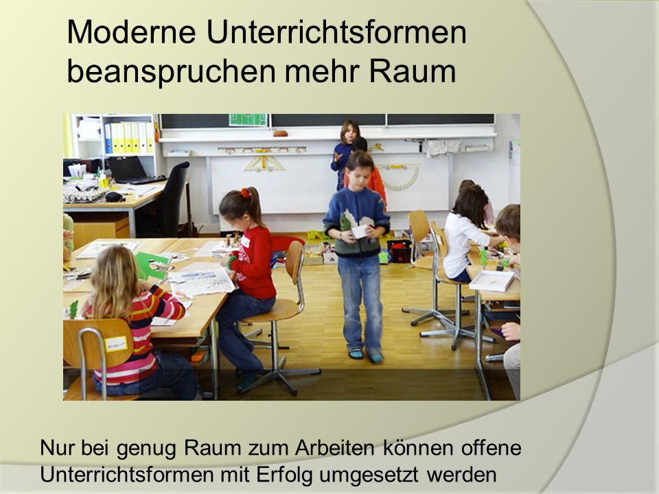 Moderne Unterrichtsformen beanspruchen mehr Raum Nur bei genug Raum zum Arbeiten können offene Unterrichtsformen mit Erfolg umgesetzt werden