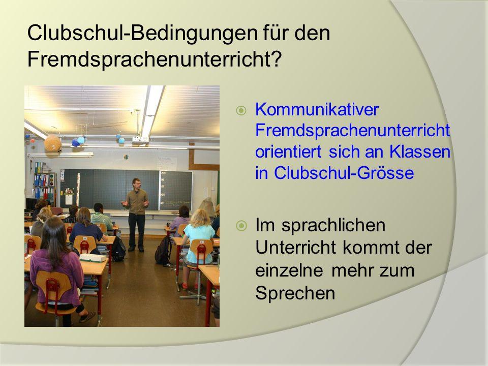 Clubschul-Bedingungen für den Fremdsprachenunterricht?  Kommunikativer Fremdsprachenunterricht orientiert sich an Klassen in Clubschul-Grösse  Im sp
