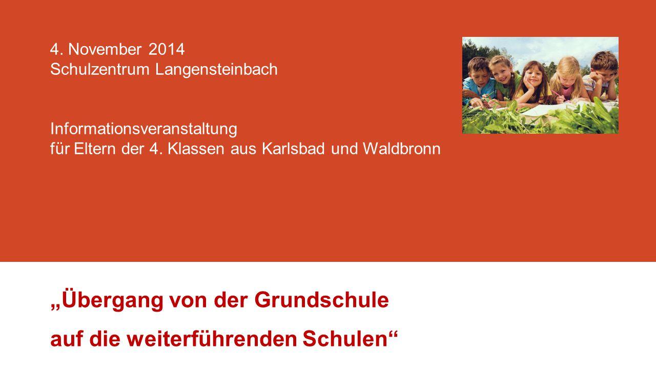 """4. November 2014 Schulzentrum Langensteinbach Informationsveranstaltung für Eltern der 4. Klassen aus Karlsbad und Waldbronn """"Übergang von der Grundsc"""