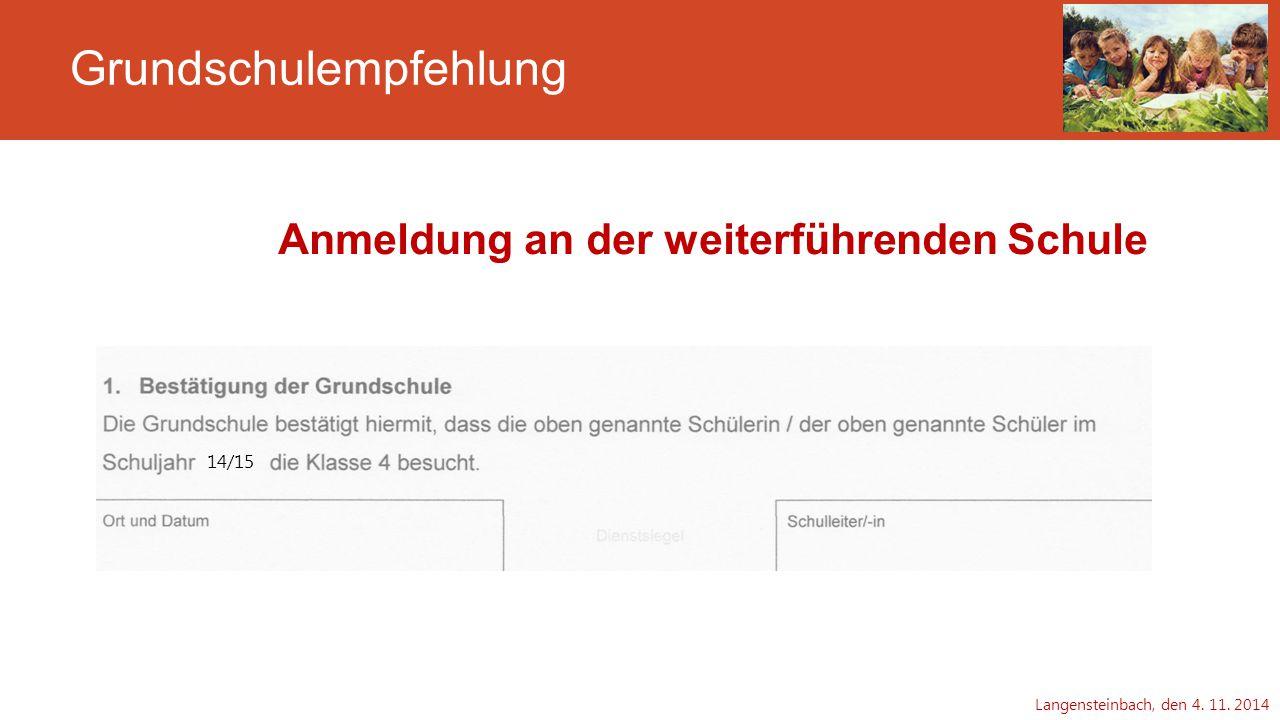 Grundschulempfehlung Anmeldung an der weiterführenden Schule Langensteinbach, den 4. 11. 2014 14/15